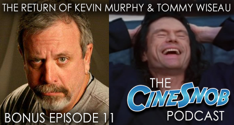Bonus Ep. 11 – The Return of Kevin Murphy & Tommy Wiseau