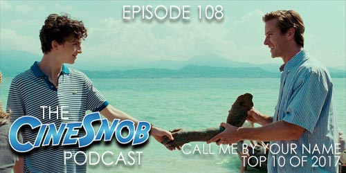 Ep. 108 – Call Me By Your Name and our Top Ten Films of 2017