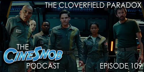 Ep. 109 – The Cloverfield Paradox
